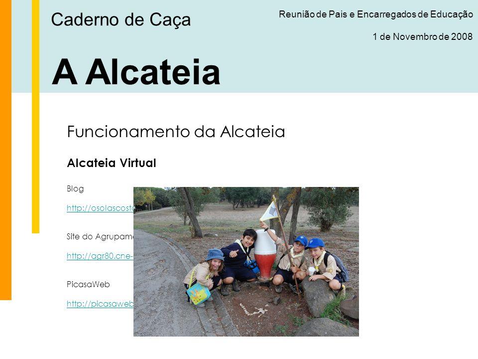 Caderno de Caça Reunião de Pais e Encarregados de Educação 1 de Novembro de 2008 A Alcateia Funcionamento da Alcateia Alcateia Virtual Blog http://osolascostas.blogs.sapo.pt Site do Agrupamento http://agr80.cne-escutismo.pt PicasaWeb http://picasaweb.google.com/lobitos80