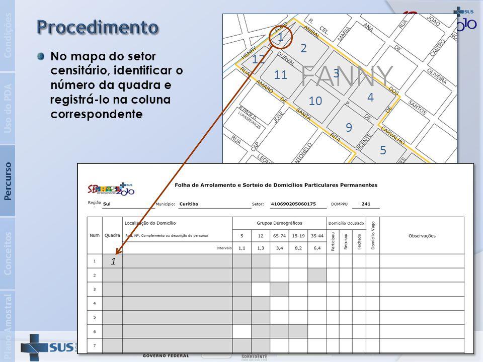 2 3 4 5 6 7 8 9 10 11 12 1 Plano Amostral Conceitos Percurso Uso do PDA Condições Iniciar o percurso da quadra no ponto indicado no mapa, seguindo o sentido assinalado Escrever o endereço de cada domicílio particular permanente identificado 1Av.