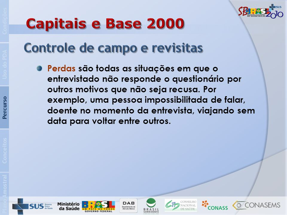 Plano Amostral Conceitos Percurso Uso do PDA Condições Para as capitais e para os municípios que trabalharão com amostra expandida, sorteie 5 setores dentre os 30 ou mais setores que foram selecionados para a amostra do município.