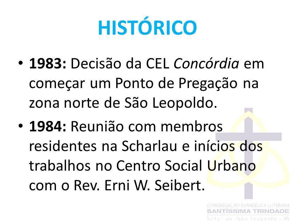 HISTÓRICO 1983: Decisão da CEL Concórdia em começar um Ponto de Pregação na zona norte de São Leopoldo. 1984: Reunião com membros residentes na Scharl