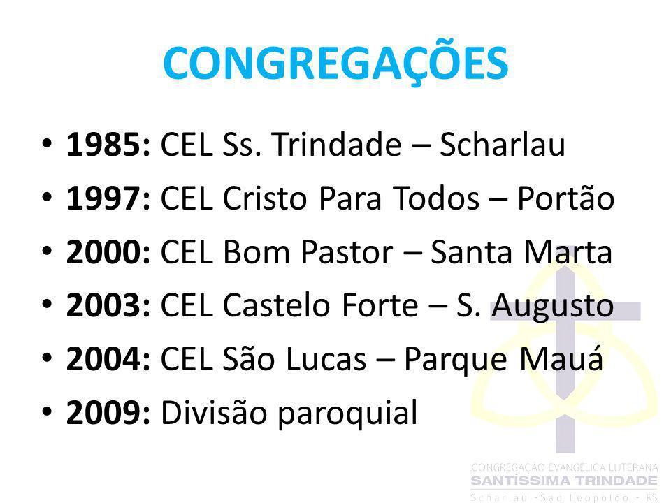 CONGREGAÇÕES 1985: CEL Ss. Trindade – Scharlau 1997: CEL Cristo Para Todos – Portão 2000: CEL Bom Pastor – Santa Marta 2003: CEL Castelo Forte – S. Au