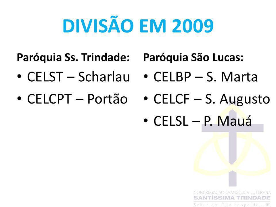 DIVISÃO EM 2009 Paróquia Ss. Trindade: CELST – Scharlau CELCPT – Portão Paróquia São Lucas: CELBP – S. Marta CELCF – S. Augusto CELSL – P. Mauá