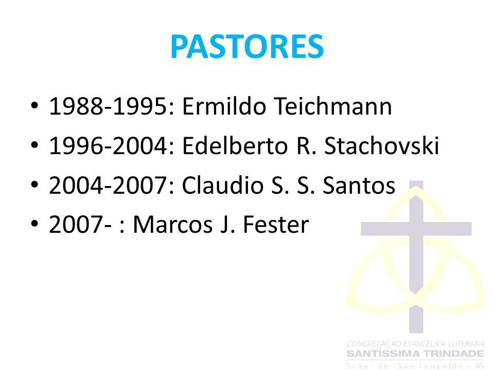 PASTORES 1988-1995: Ermildo Teichmann 1996-2004: Edelberto R. Stachovski 2004-2007: Claudio S. S. Santos 2007- : Marcos J. Fester