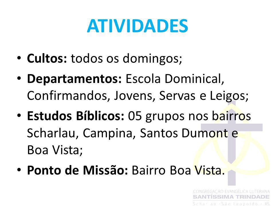 ATIVIDADES Cultos: todos os domingos; Departamentos: Escola Dominical, Confirmandos, Jovens, Servas e Leigos; Estudos Bíblicos: 05 grupos nos bairros