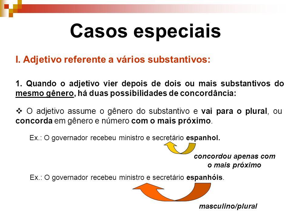Casos especiais I.Adjetivo referente a vários substantivos: 1.