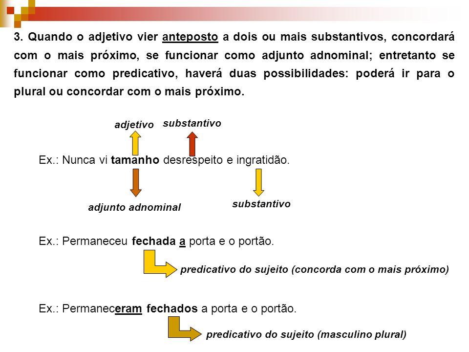3. Quando o adjetivo vier anteposto a dois ou mais substantivos, concordará com o mais próximo, se funcionar como adjunto adnominal; entretanto se fun