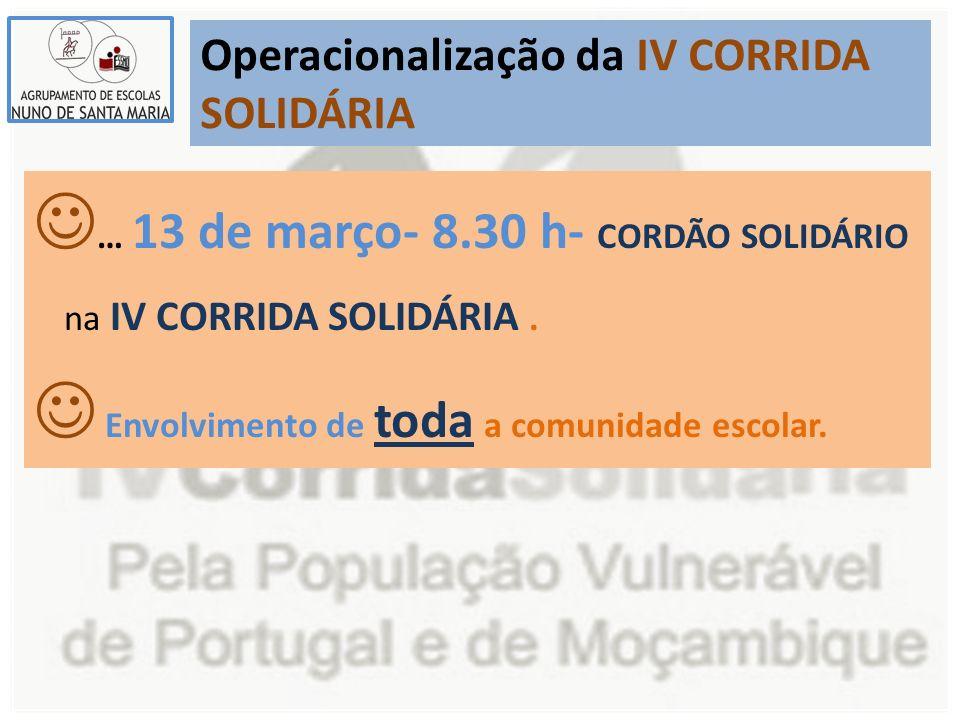 Operacionalização da IV CORRIDA SOLIDÁRIA … 13 de março- 8.30 h- CORDÃO SOLIDÁRIO na IV CORRIDA SOLIDÁRIA.