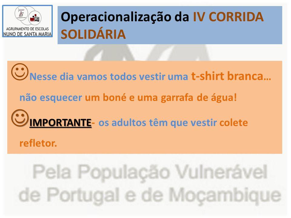 Operacionalização da IV CORRIDA SOLIDÁRIA Nesse dia vamos todos vestir uma t-shirt branca … não esquecer um boné e uma garrafa de água! IMPORTANTE IMP