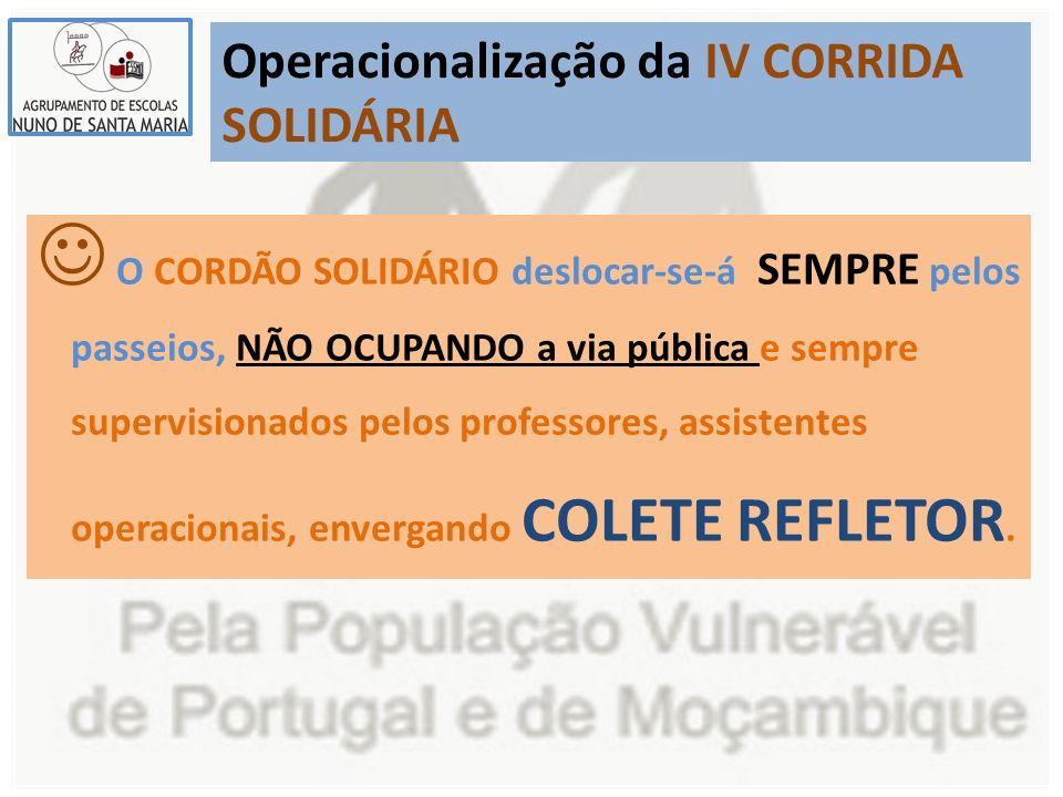 Operacionalização da IV CORRIDA SOLIDÁRIA O CORDÃO SOLIDÁRIO deslocar-se-á SEMPRE pelos passeios, NÃO OCUPANDO a via pública e sempre supervisionados pelos professores, assistentes operacionais, envergando COLETE REFLETOR.