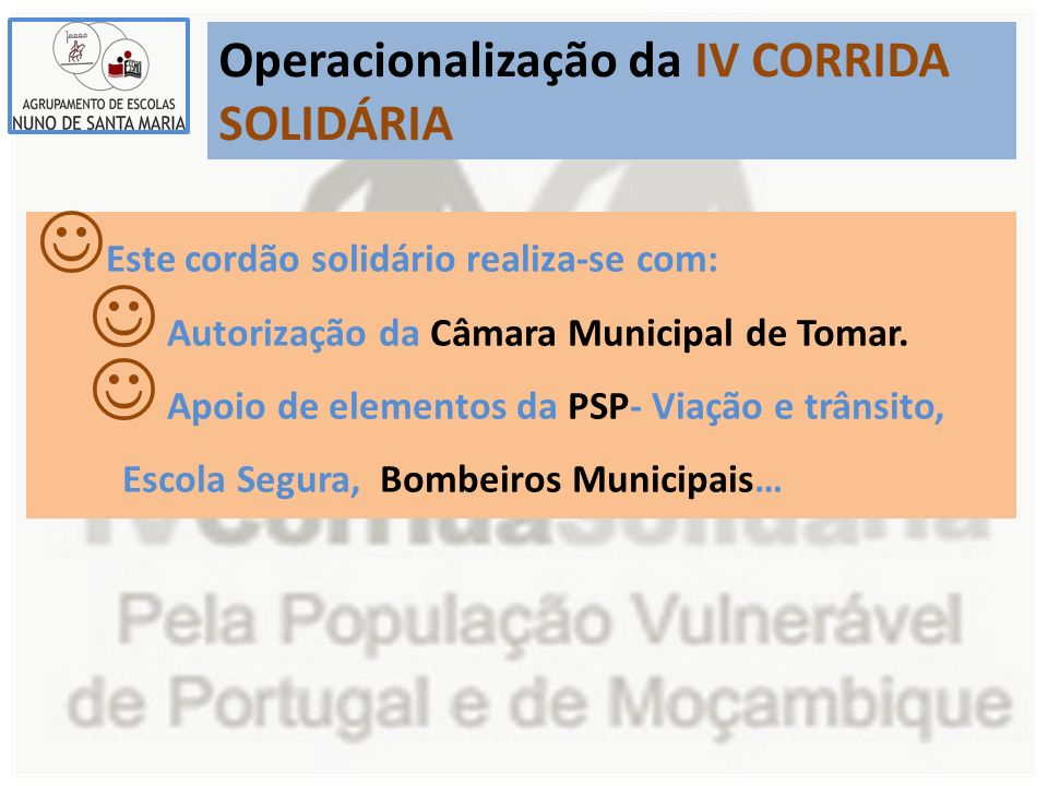 Operacionalização da IV CORRIDA SOLIDÁRIA Este cordão solidário realiza-se com: Autorização da Câmara Municipal de Tomar. Apoio de elementos da PSP- V