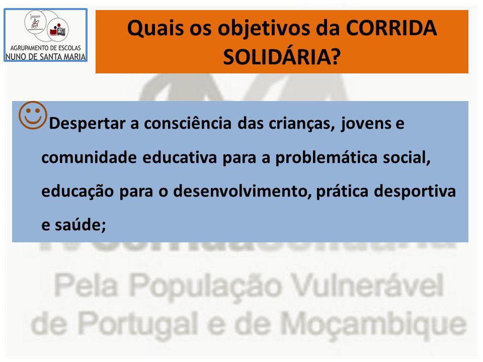 Quais os objetivos da CORRIDA SOLIDÁRIA? Despertar a consciência das crianças, jovens e comunidade educativa para a problemática social, educação para
