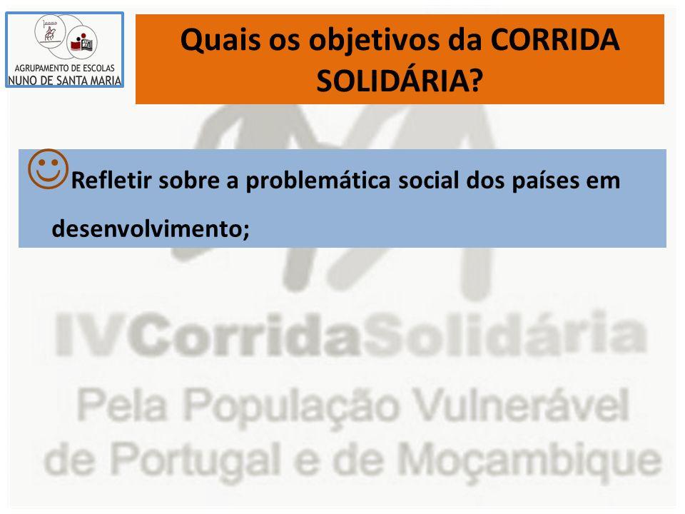 Quais os objetivos da CORRIDA SOLIDÁRIA? Refletir sobre a problemática social dos países em desenvolvimento;