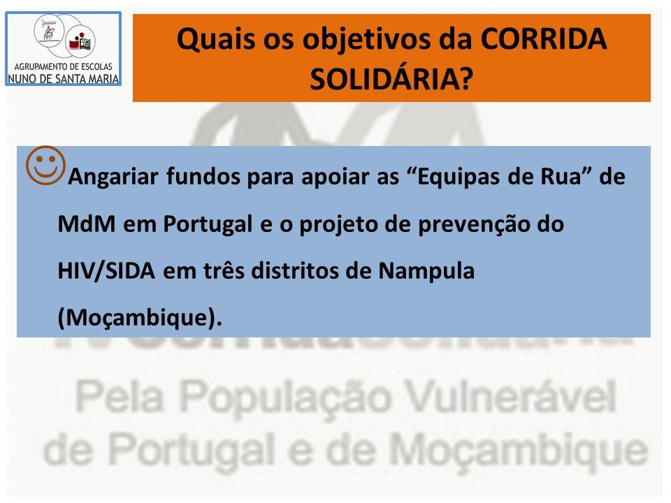 Quais os objetivos da CORRIDA SOLIDÁRIA? Angariar fundos para apoiar as Equipas de Rua de MdM em Portugal e o projeto de prevenção do HIV/SIDA em três