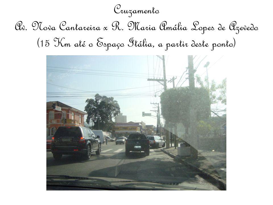 Cruzamento Av. Nova Cantareira x R. Maria Amália Lopes de Azevedo (15 Km até o Espaço Itália, a partir deste ponto)