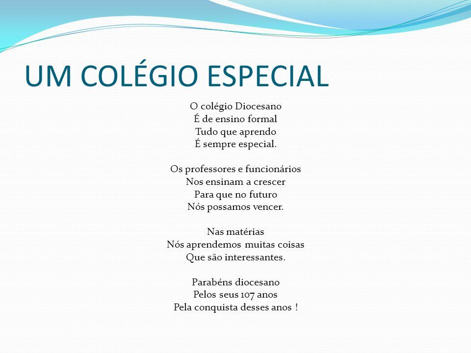 UM COLÉGIO ESPECIAL O colégio Diocesano É de ensino formal Tudo que aprendo É sempre especial. Os professores e funcionários Nos ensinam a crescer Par