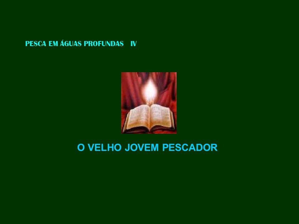 PESCA EM ÁGUAS PROFUNDAS IV O VELHO JOVEM PESCADOR