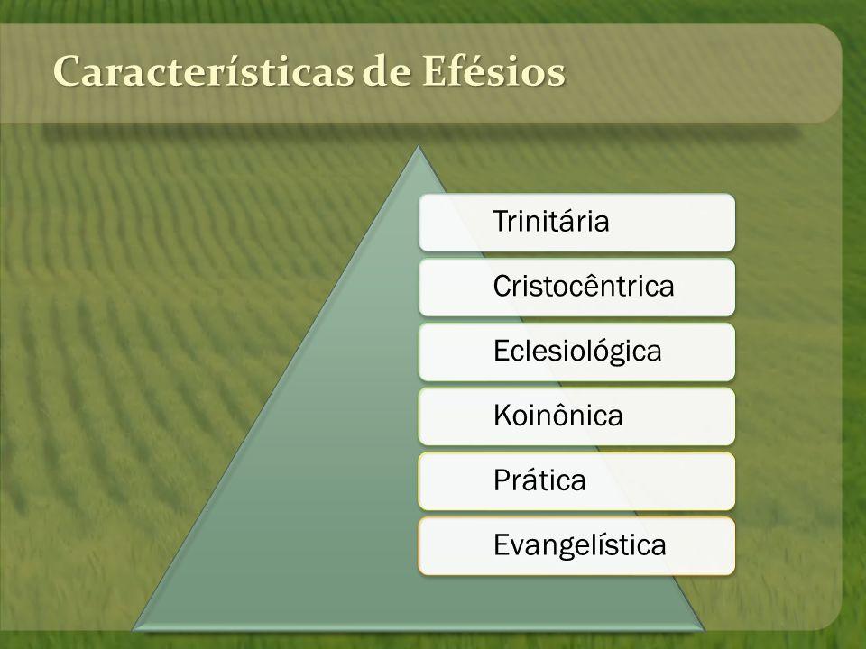 Características de Efésios Trinitária Cristocêntrica Eclesiológica Koinônica Prática Evangelística