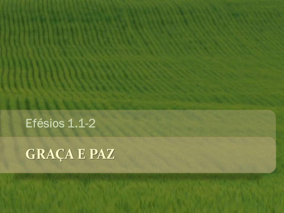 GRAÇA E PAZ Efésios 1.1-2