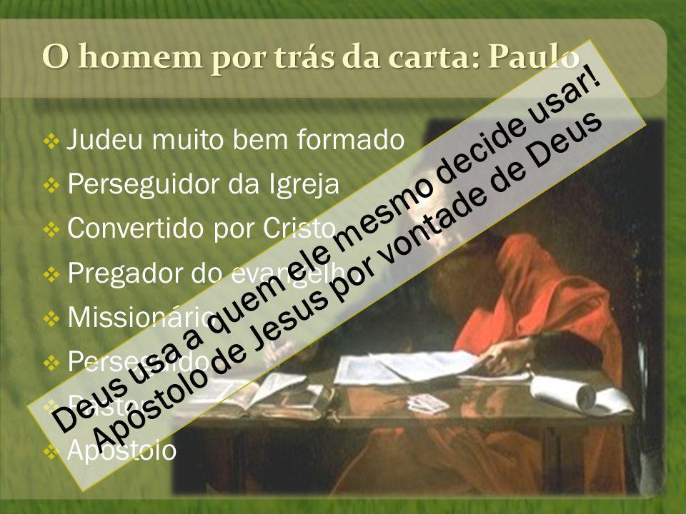 O homem por trás da carta: Paulo Judeu muito bem formado Perseguidor da Igreja Convertido por Cristo Pregador do evangelho Missionário Perseguido Past