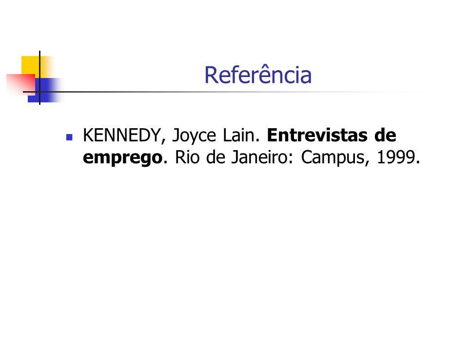 Referência KENNEDY, Joyce Lain. Entrevistas de emprego. Rio de Janeiro: Campus, 1999.