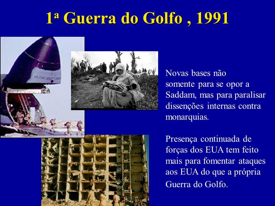 1 a Guerra do Golfo, 1991 Novas bases não somente para se opor a Saddam, mas para paralisar dissenções internas contra monarquias.