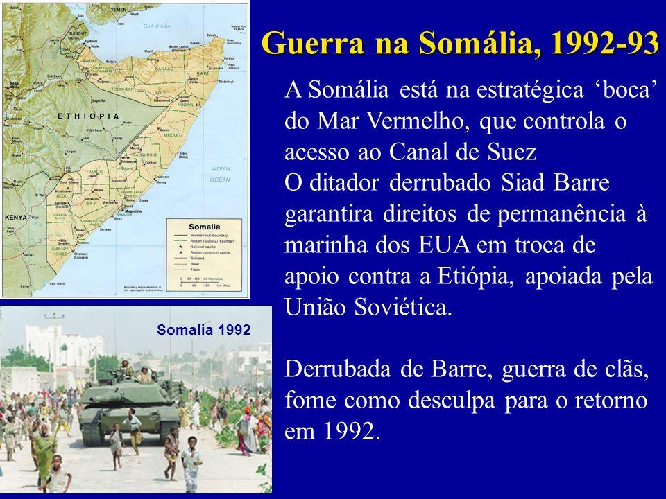 Guerra na Somália, 1992-93 A Somália está na estratégica boca do Mar Vermelho, que controla o acesso ao Canal de Suez O ditador derrubado Siad Barre garantira direitos de permanência à marinha dos EUA em troca de apoio contra a Etiópia, apoiada pela União Soviética.