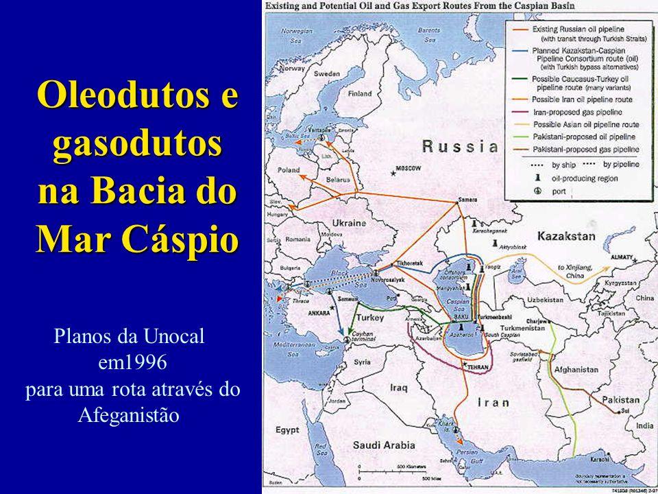 Oleodutos e gasodutos na Bacia do Mar Cáspio Planos da Unocal em1996 para uma rota através do Afeganistão