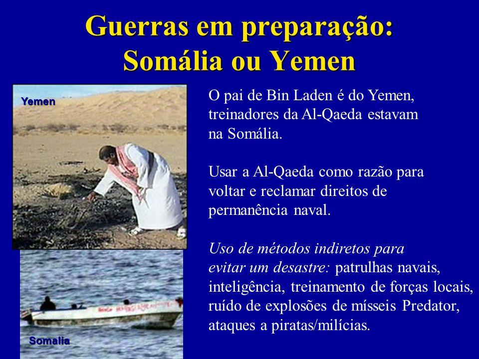 Guerras em preparação: Somália ou Yemen O pai de Bin Laden é do Yemen, treinadores da Al-Qaeda estavam na Somália.