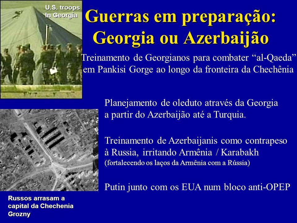 Guerras em preparação: Georgia ou Azerbaijão Planejamento de oleduto através da Georgia a partir do Azerbaijão até a Turquia.