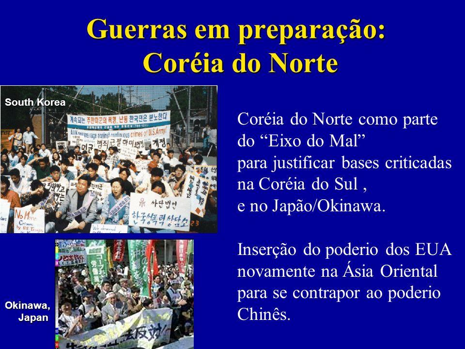 Guerras em preparação: Coréia do Norte Coréia do Norte como parte do Eixo do Mal para justificar bases criticadas na Coréia do Sul, e no Japão/Okinawa.