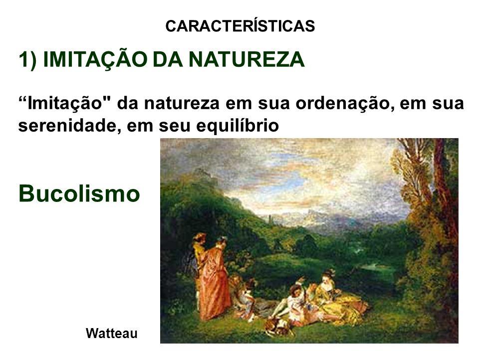 Bucolismo Watteau CARACTERÍSTICAS 1) IMITAÇÃO DA NATUREZA Imitação