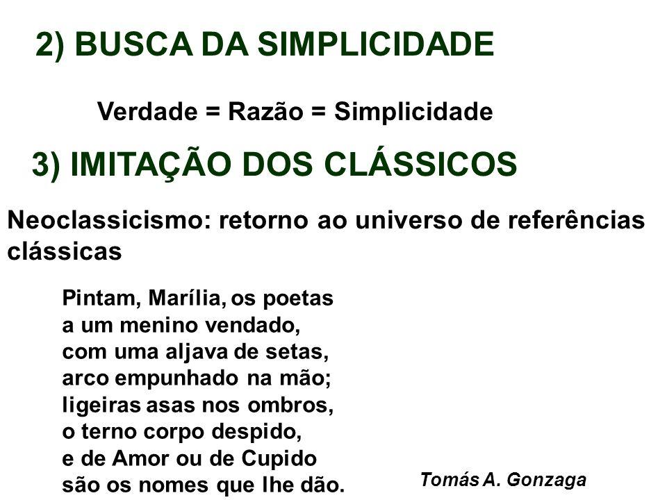2) BUSCA DA SIMPLICIDADE Verdade = Razão = Simplicidade 3) IMITAÇÃO DOS CLÁSSICOS Neoclassicismo: retorno ao universo de referências clássicas Pintam,