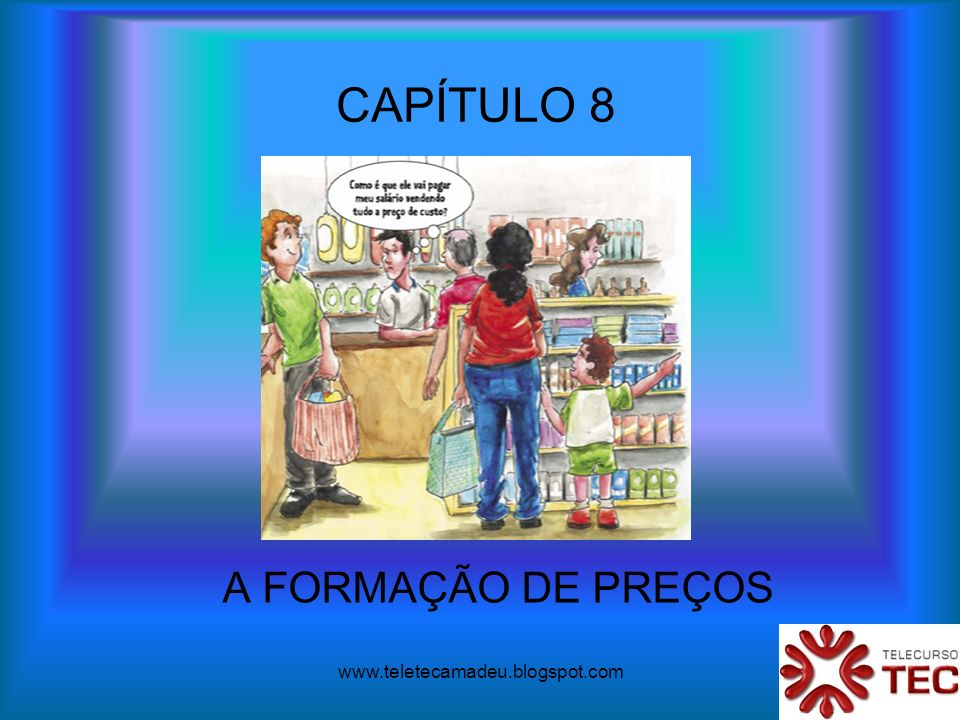 www.teletecamadeu.blogspot.com CAPÍTULO 8 A FORMAÇÃO DE PREÇOS