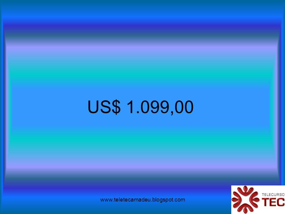 www.teletecamadeu.blogspot.com US$ 1.099,00