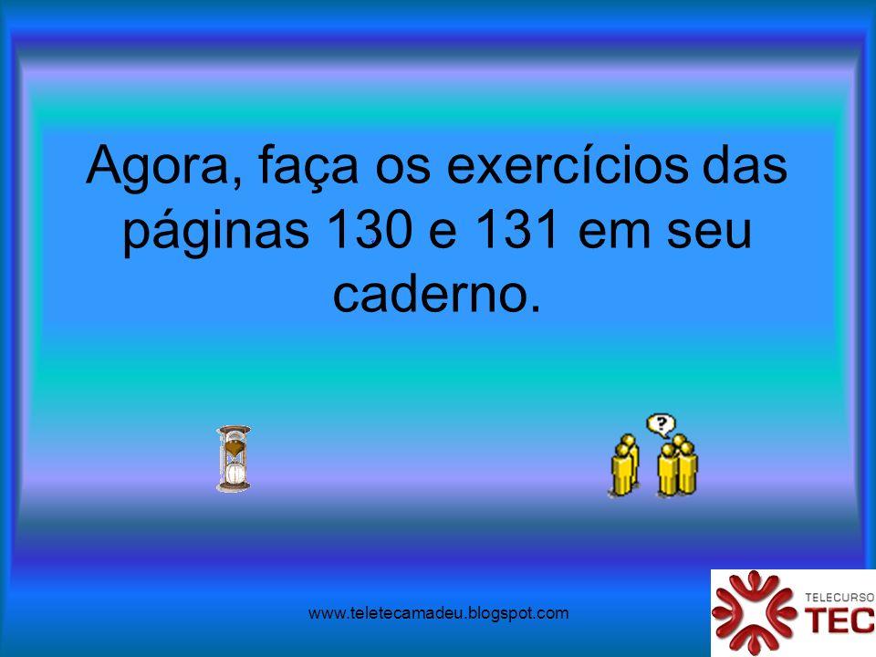 Agora, faça os exercícios das páginas 130 e 131 em seu caderno.