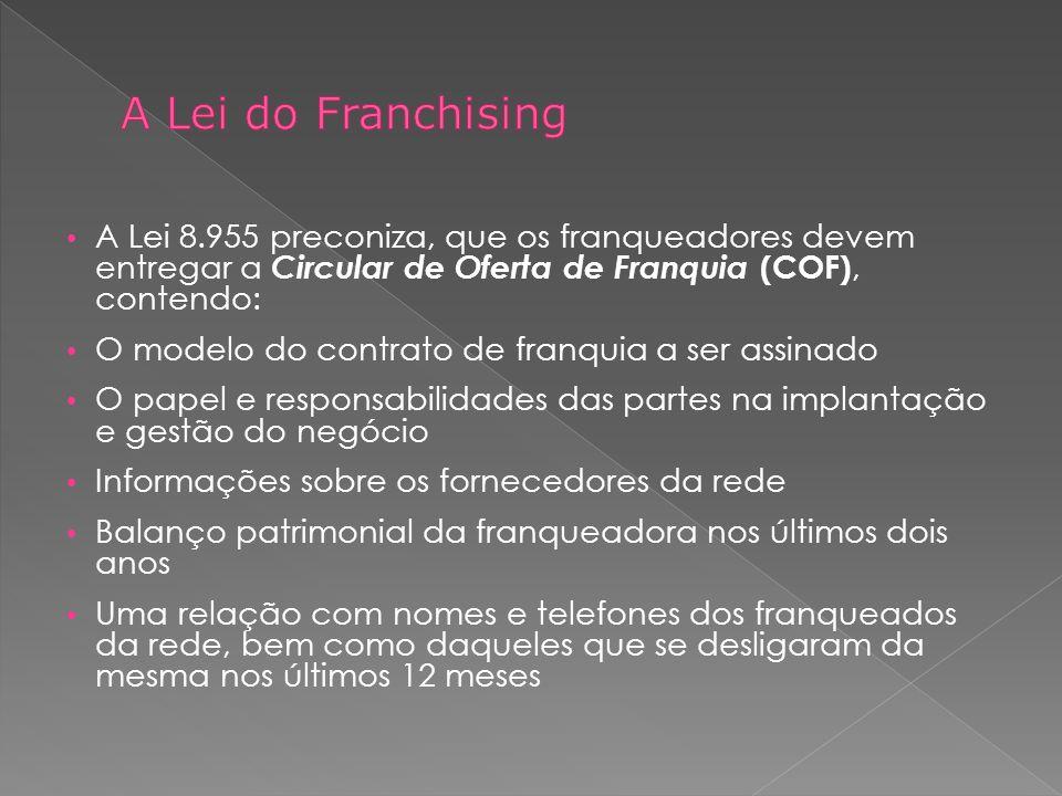 A Lei 8.955 preconiza, que os franqueadores devem entregar a Circular de Oferta de Franquia (COF), contendo: O modelo do contrato de franquia a ser as
