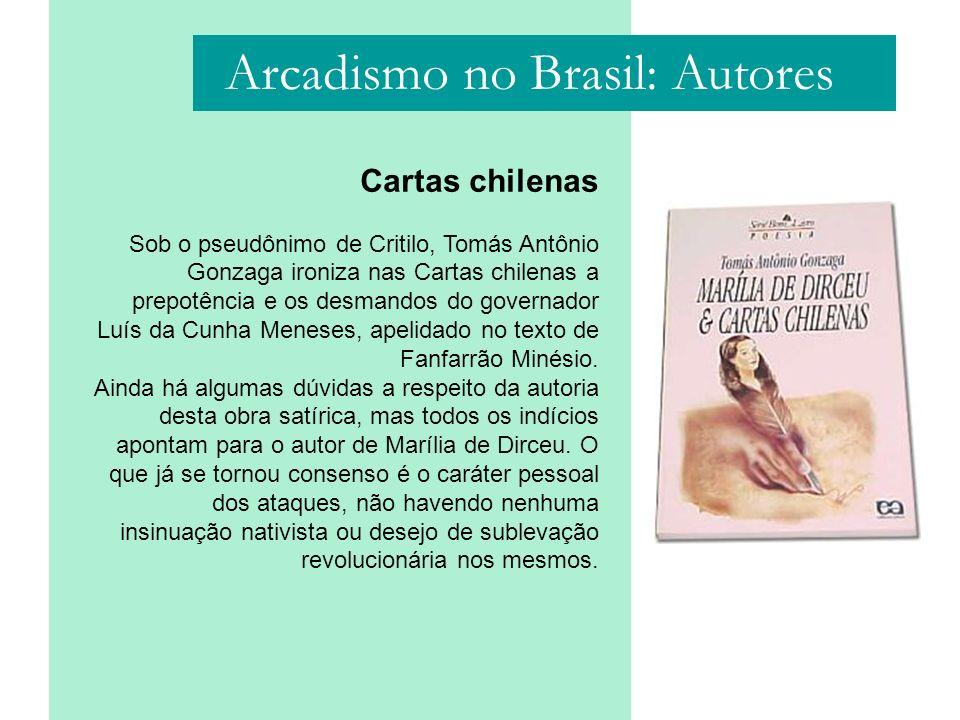 Arcadismo no Brasil: Autores Cartas chilenas Sob o pseudônimo de Critilo, Tomás Antônio Gonzaga ironiza nas Cartas chilenas a prepotência e os desmand