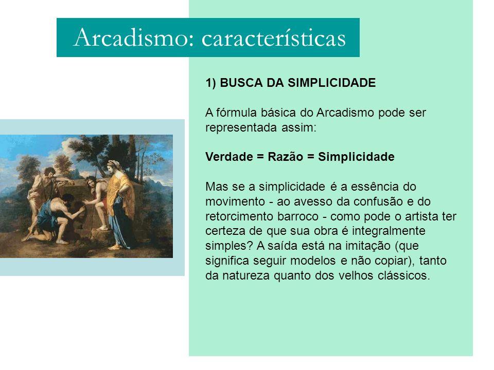 1) BUSCA DA SIMPLICIDADE A fórmula básica do Arcadismo pode ser representada assim: Verdade = Razão = Simplicidade Mas se a simplicidade é a essência