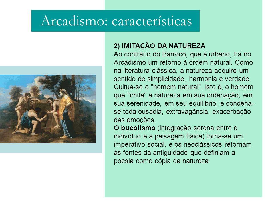 2) IMITAÇÃO DA NATUREZA Ao contrário do Barroco, que é urbano, há no Arcadismo um retorno à ordem natural. Como na literatura clássica, a natureza adq