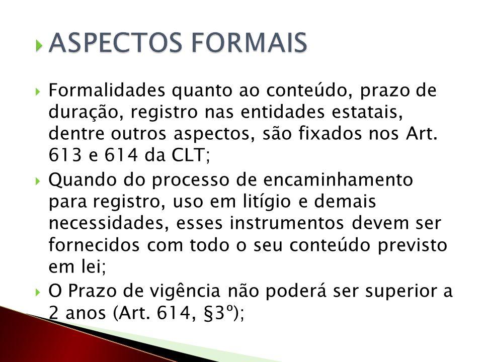 Formalidades quanto ao conteúdo, prazo de duração, registro nas entidades estatais, dentre outros aspectos, são fixados nos Art. 613 e 614 da CLT; Qua