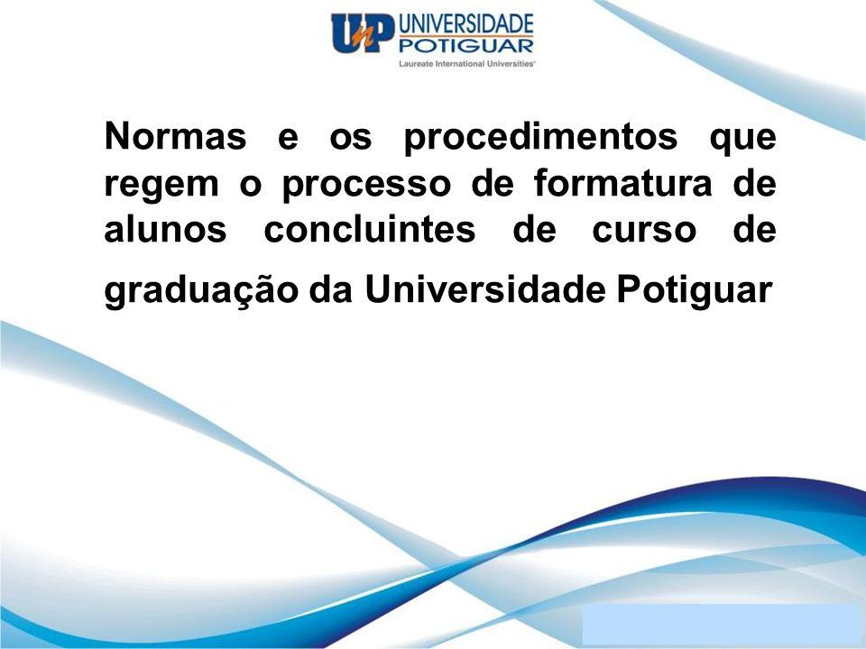 Normas e os procedimentos que regem o processo de formatura de alunos concluintes de curso de graduação da Universidade Potiguar