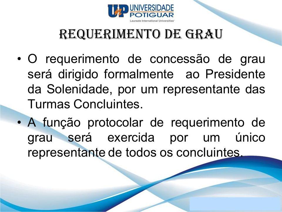 REQUERIMENTO DE GRAU O requerimento de concessão de grau será dirigido formalmente ao Presidente da Solenidade, por um representante das Turmas Conclu