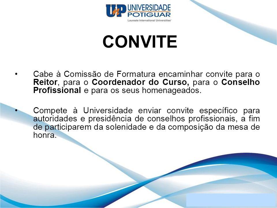 CONVITE Cabe à Comissão de Formatura encaminhar convite para o Reitor, para o Coordenador do Curso, para o Conselho Profissional e para os seus homena