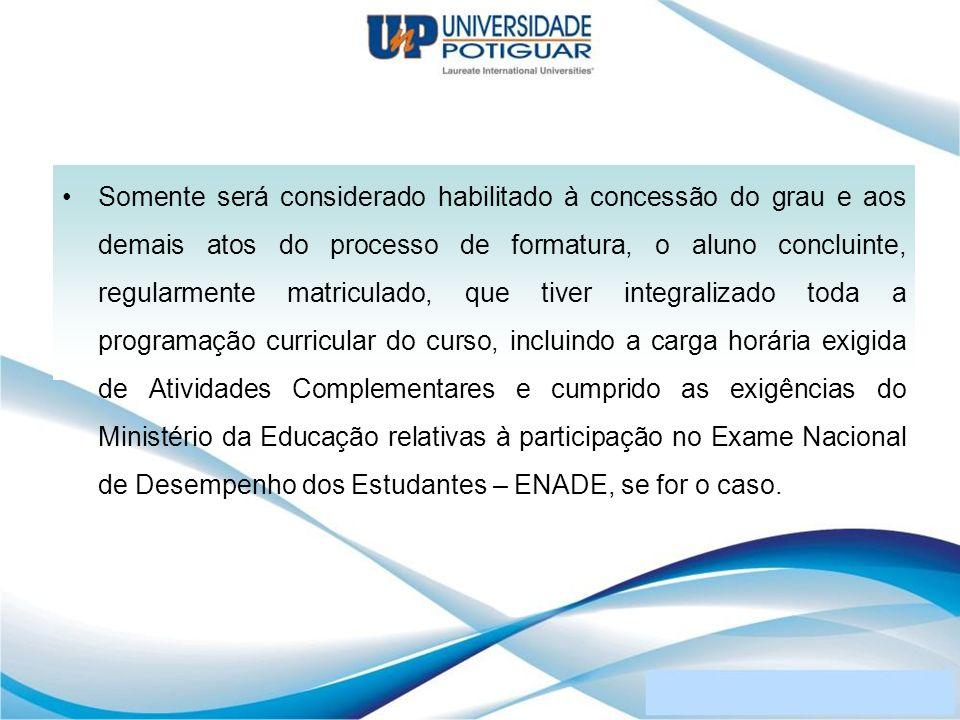 Somente será considerado habilitado à concessão do grau e aos demais atos do processo de formatura, o aluno concluinte, regularmente matriculado, que