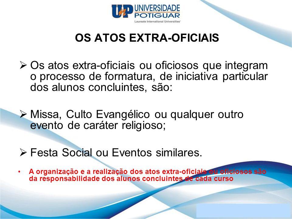 OS ATOS EXTRA-OFICIAIS Os atos extra-oficiais ou oficiosos que integram o processo de formatura, de iniciativa particular dos alunos concluintes, são: