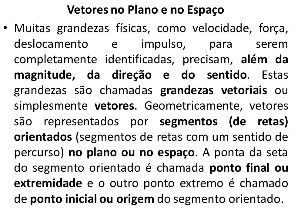 no caso em que V = (v1, v2) é um vetor no plano, e por Um vetor de norma igual a 1 é chamado vetor unitário.