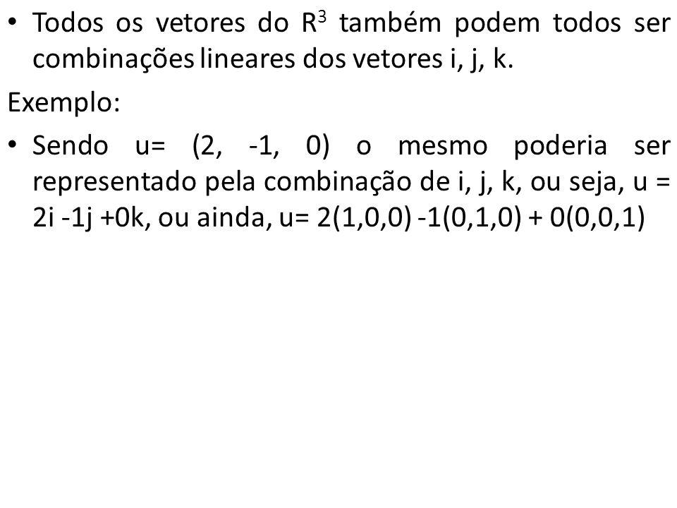 Todos os vetores do R 3 também podem todos ser combinações lineares dos vetores i, j, k. Exemplo: Sendo u= (2, -1, 0) o mesmo poderia ser representado