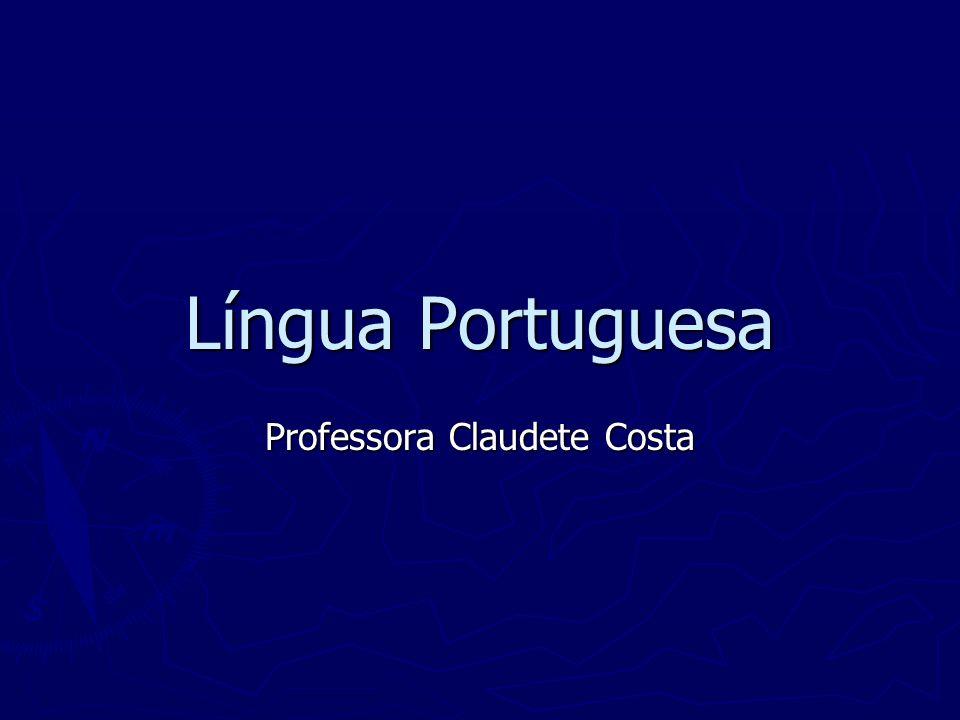 Língua Portuguesa Professora Claudete Costa
