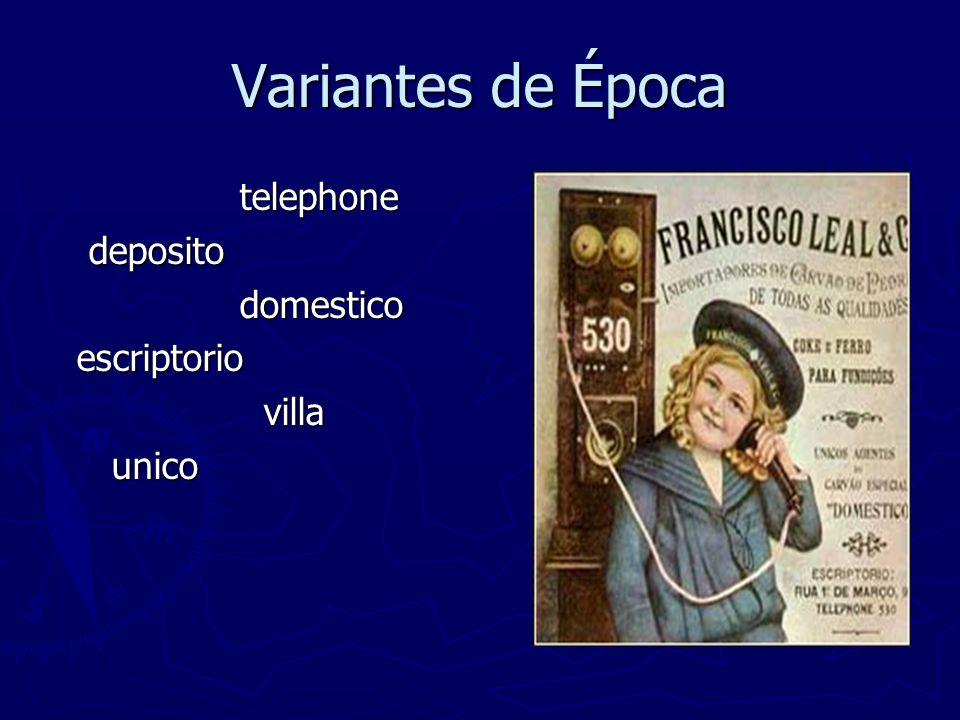 Variantes de Época telephone telephone deposito deposito domestico domestico escriptorio escriptorio villa villa unico unico