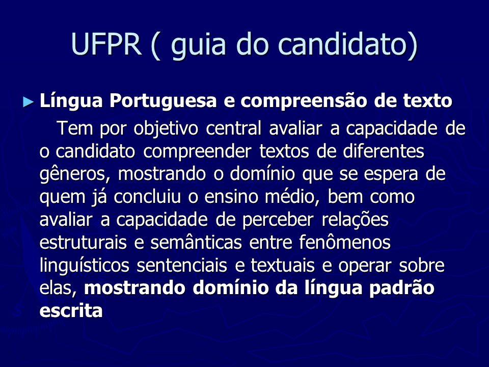 UFPR ( guia do candidato) Língua Portuguesa e compreensão de texto Língua Portuguesa e compreensão de texto Tem por objetivo central avaliar a capacid